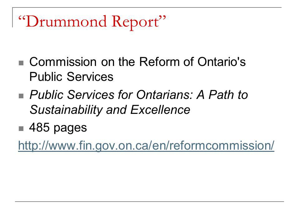 Drummond Report Commission on the Reform of Ontario s Public Services Public Services for Ontarians: A Path to Sustainability and Excellence 485 pages http://www.fin.gov.on.ca/en/reformcommission/