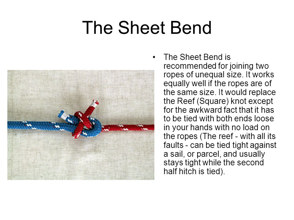 The Sheet Bend The Sheet Bend is recommended for joining two ropes of unequal size.