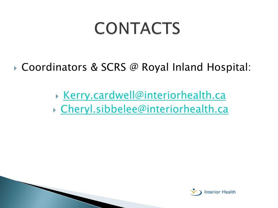  Coordinators & SCRS @ Royal Inland Hospital:  Kerry.cardwell@interiorhealth.ca Kerry.cardwell@interiorhealth.ca  Cheryl.sibbelee@interiorhealth.ca Cheryl.sibbelee@interiorhealth.ca