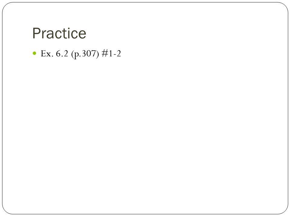 Practice Ex. 6.2 (p.307) #1-2
