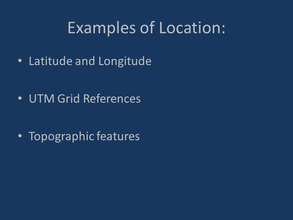 Examples of Location: Latitude and Longitude UTM Grid References Topographic features