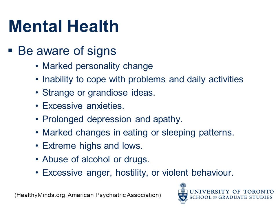 Mental Health  Be aware of signs Marked personality change Inability to cope with problems and daily activities Strange or grandiose ideas. Excessive
