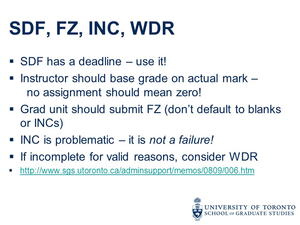 SDF, FZ, INC, WDR  SDF has a deadline – use it!  Instructor should base grade on actual mark – no assignment should mean zero!  Grad unit should su