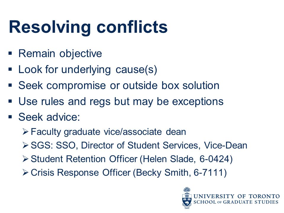 Resolving conflicts  Remain objective  Look for underlying cause(s)  Seek compromise or outside box solution  Use rules and regs but may be except