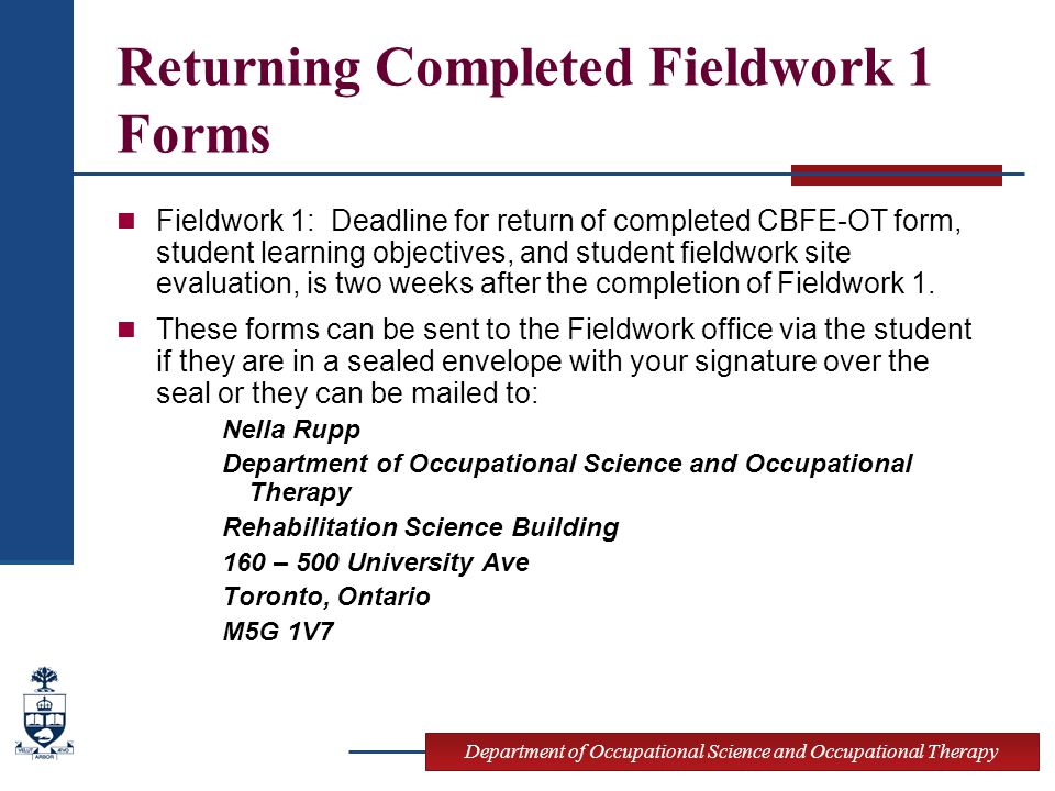 Department of Occupational Science and Occupational Therapy Returning Completed Fieldwork 1 Forms Fieldwork 1: Deadline for return of completed CBFE-O