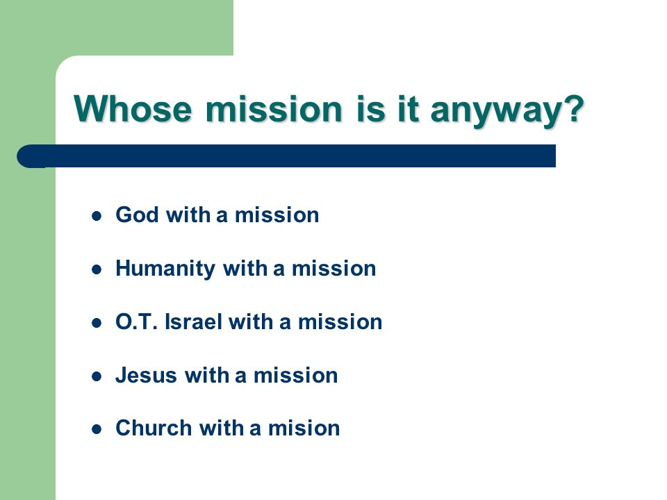 Whose mission is it anyway. God with a mission Humanity with a mission O.T.