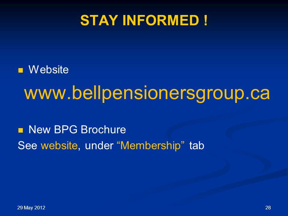 """STAY INFORMED ! Website www.bellpensionersgroup.ca New BPG Brochure See website, under """"Membership"""" tab 29 May 2012 28"""