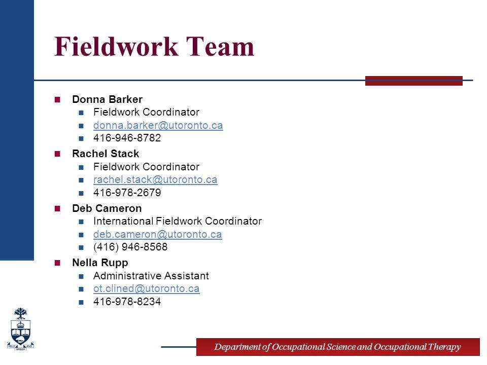 Department of Occupational Science and Occupational Therapy Fieldwork Team Donna Barker Fieldwork Coordinator donna.barker@utoronto.ca 416-946-8782 Ra