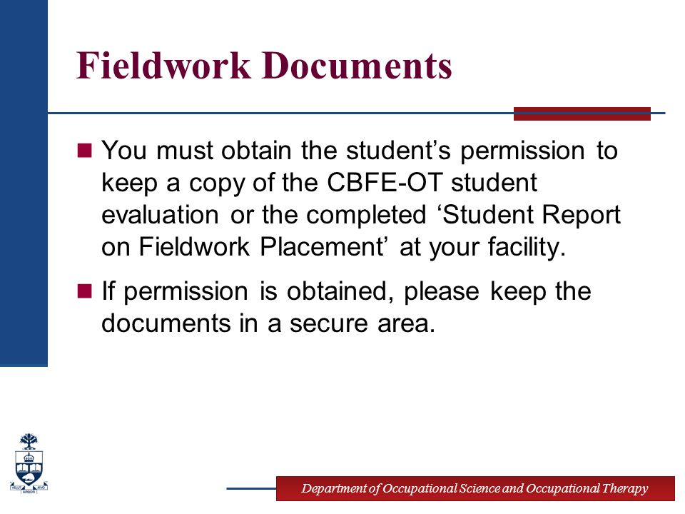 Department of Occupational Science and Occupational Therapy Fieldwork Documents You must obtain the student's permission to keep a copy of the CBFE-OT