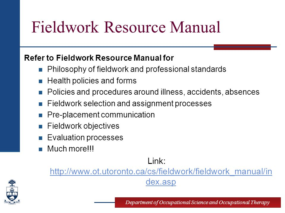 Department of Occupational Science and Occupational Therapy Fieldwork Resource Manual Refer to Fieldwork Resource Manual for Philosophy of fieldwork a