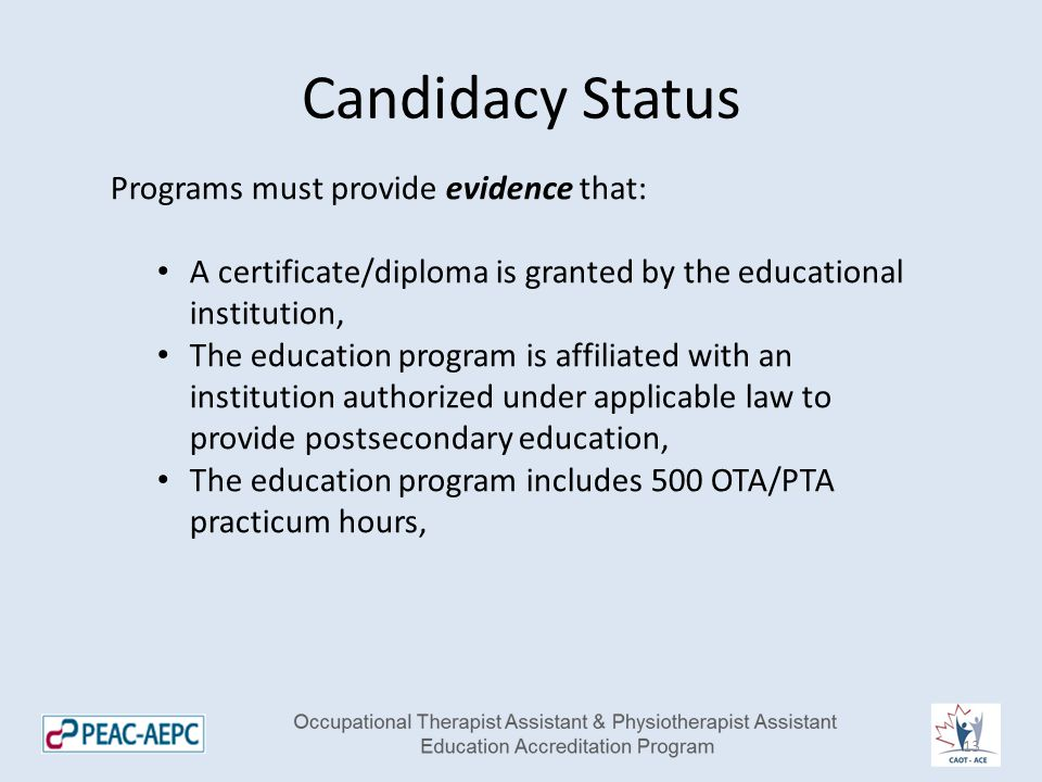 Candidacy Status Programs must provide evidence that: A certificate/diploma is granted by the educational institution, The education program is affili