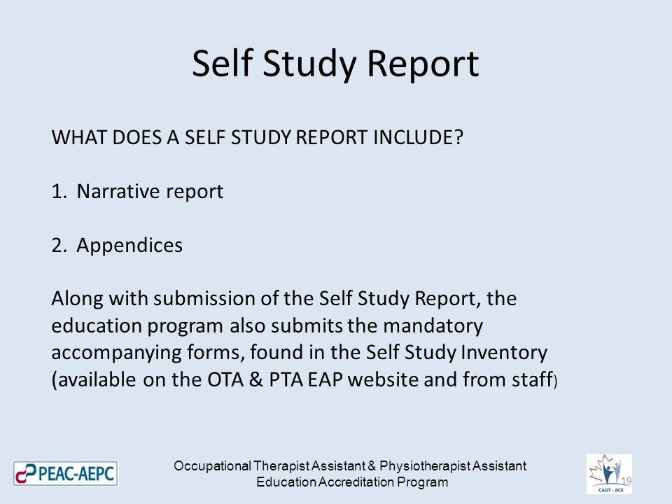Self Study Report Occupational Therapist Assistant & Physiotherapist Assistant Education Accreditation Program WHAT DOES A SELF STUDY REPORT INCLUDE.