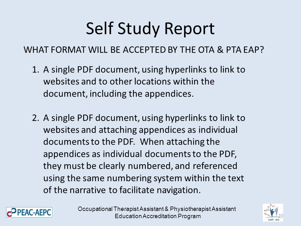 Self Study Report Occupational Therapist Assistant & Physiotherapist Assistant Education Accreditation Program WHAT FORMAT WILL BE ACCEPTED BY THE OTA