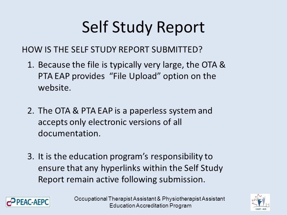 Self Study Report Occupational Therapist Assistant & Physiotherapist Assistant Education Accreditation Program HOW IS THE SELF STUDY REPORT SUBMITTED.