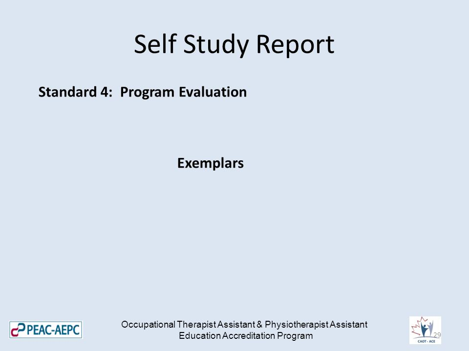 Self Study Report Occupational Therapist Assistant & Physiotherapist Assistant Education Accreditation Program Standard 4: Program Evaluation Exemplars 29
