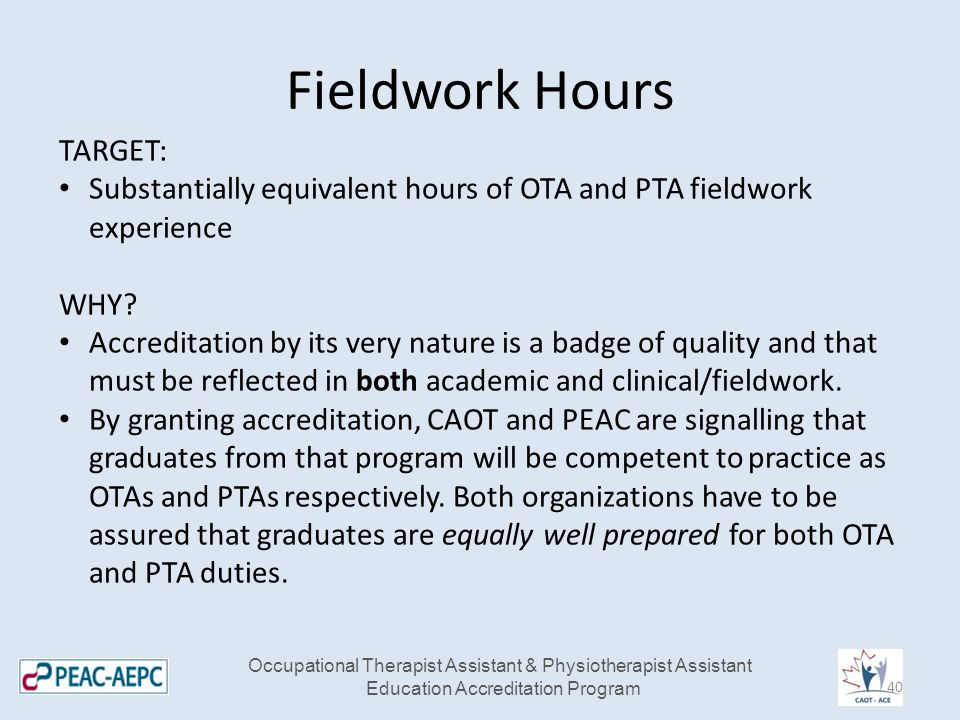 Fieldwork Hours TARGET: Substantially equivalent hours of OTA and PTA fieldwork experience WHY.
