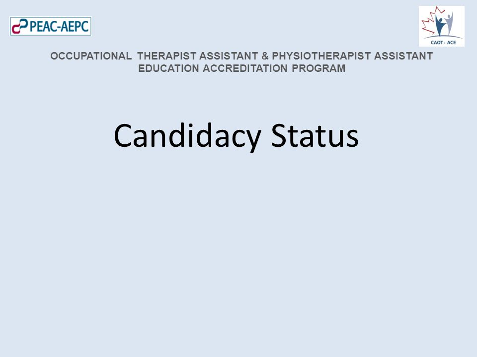 Candidacy Status OCCUPATIONAL THERAPIST ASSISTANT & PHYSIOTHERAPIST ASSISTANT EDUCATION ACCREDITATION PROGRAM