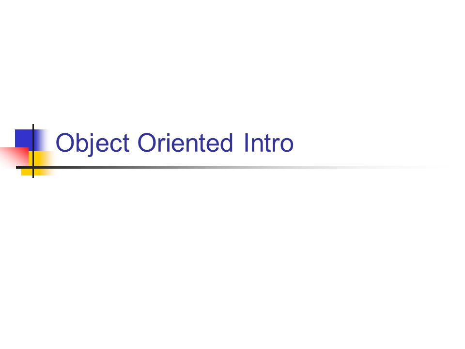 Object Oriented Intro