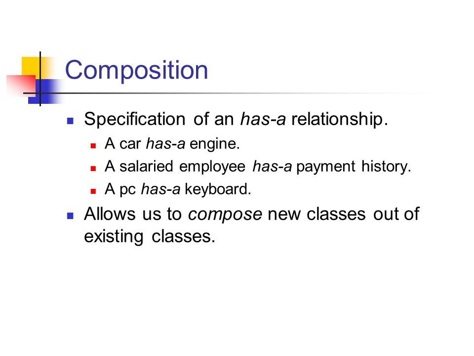 Composition Specification of an has-a relationship.