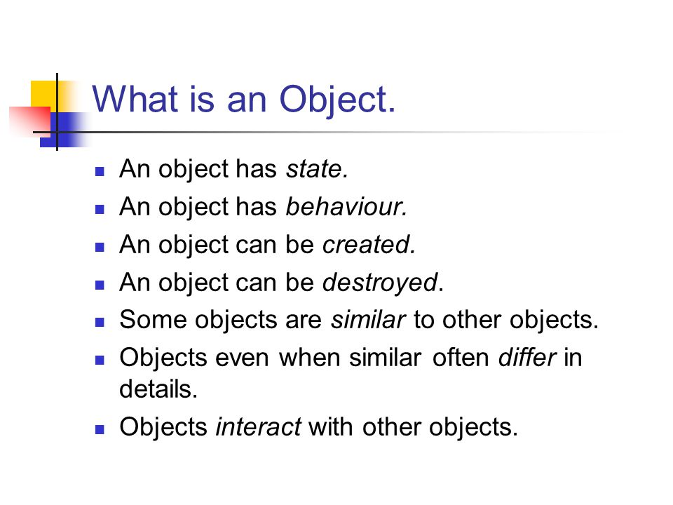 What is an Programmed Object.Can represent both state and behaviour in one program element.