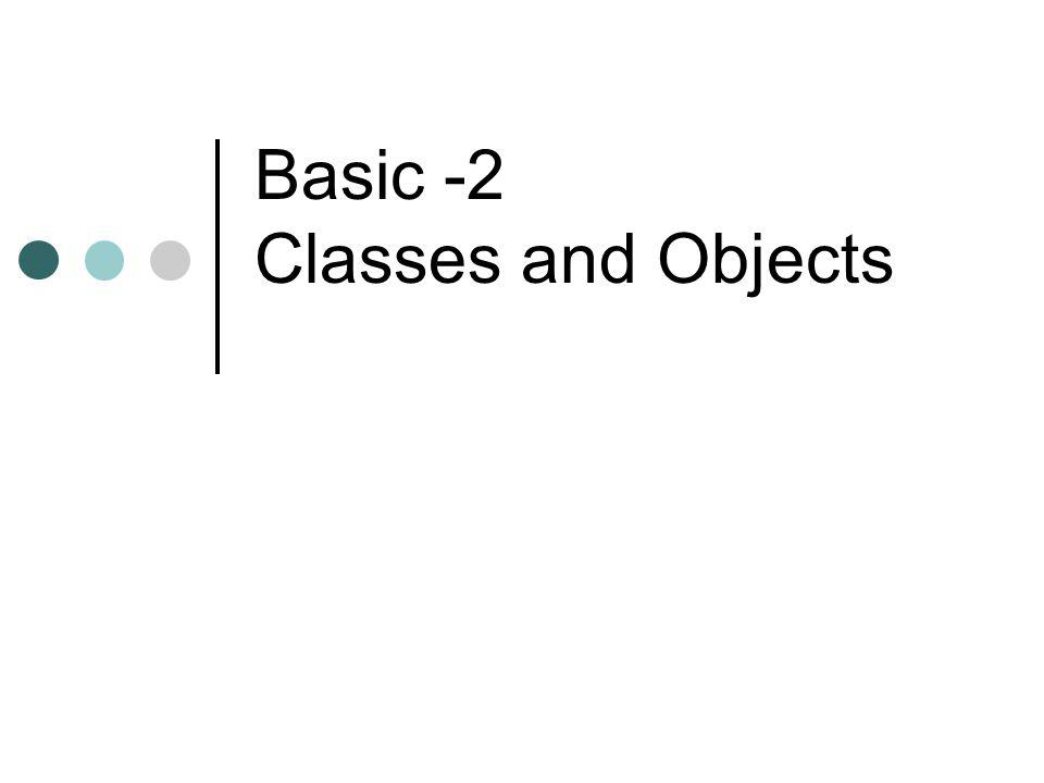 Classes and Objects A class is a complex data TYPE An object is an instance of a class.