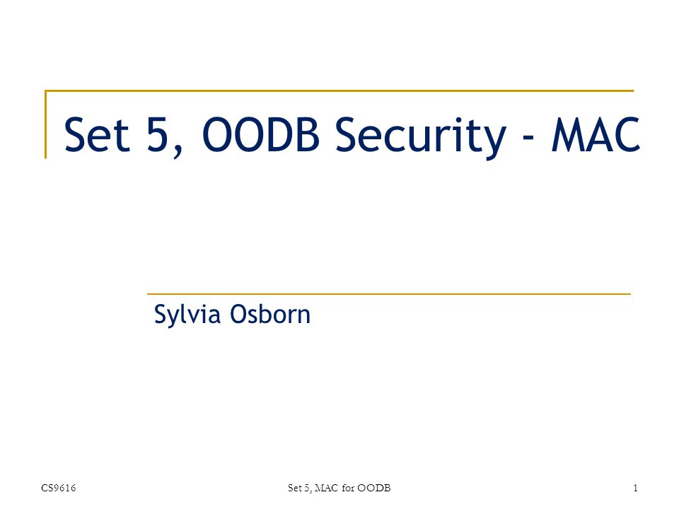 Set 5, OODB Security - MAC Sylvia Osborn CS96161Set 5, MAC for OODB