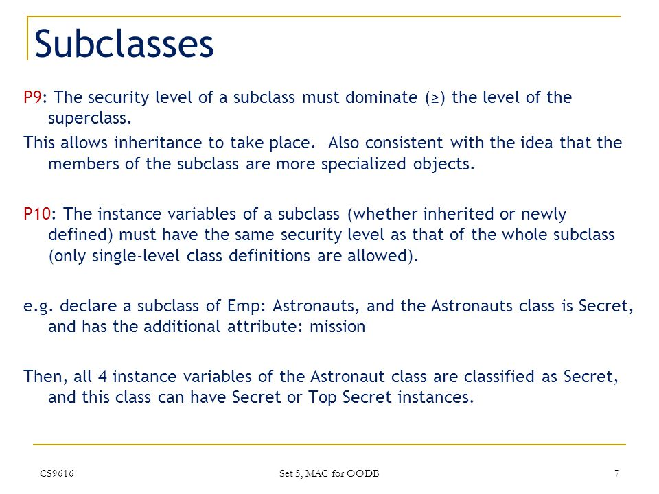 Subclasses P9: The security level of a subclass must dominate (≥) the level of the superclass.