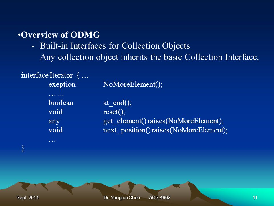 Sept. 2014Dr. Yangjun Chen ACS-490211 Overview of ODMG -Built-in Interfaces for Collection Objects Any collection object inherits the basic Collection