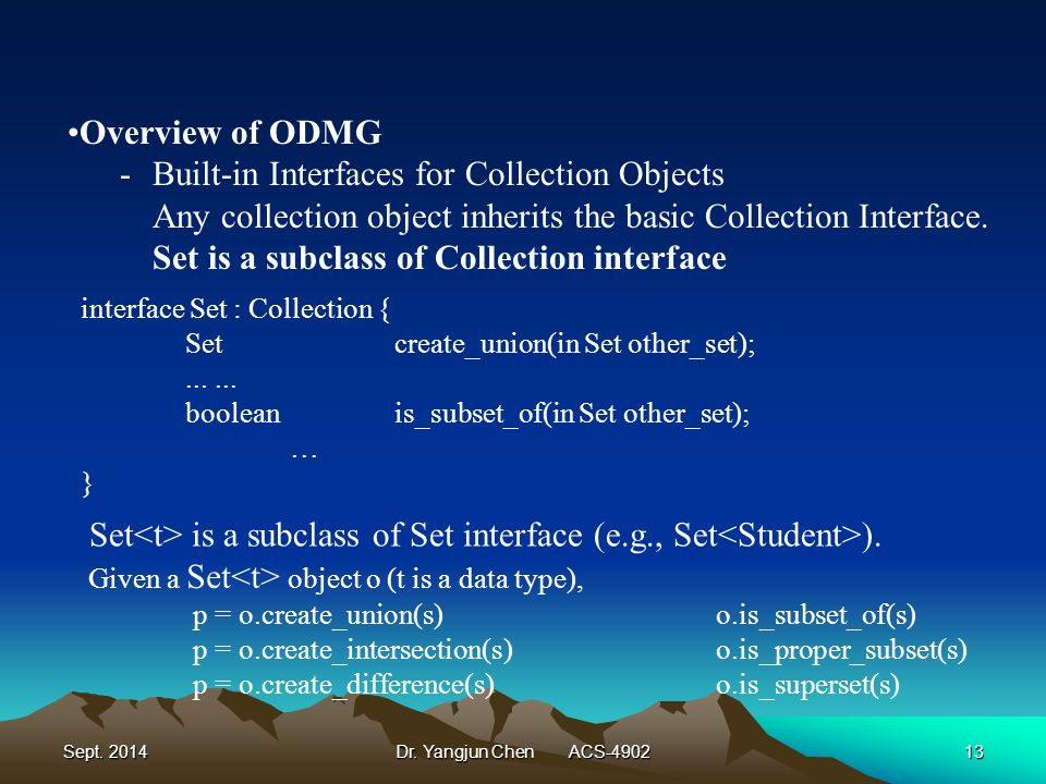Sept. 2014Dr. Yangjun Chen ACS-490213 Overview of ODMG -Built-in Interfaces for Collection Objects Any collection object inherits the basic Collection