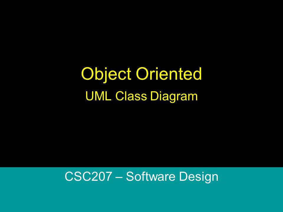 Object Oriented UML Class Diagram CSC207 – Software Design