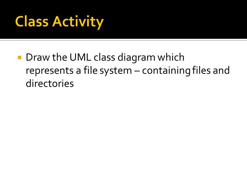  Draw the UML class diagram which represents a file system – containing files and directories