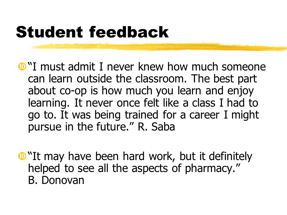 Student feedback I must admit I never knew how much someone can learn outside the classroom.