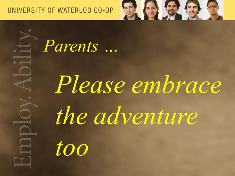 Parents … Please embrace the adventure too