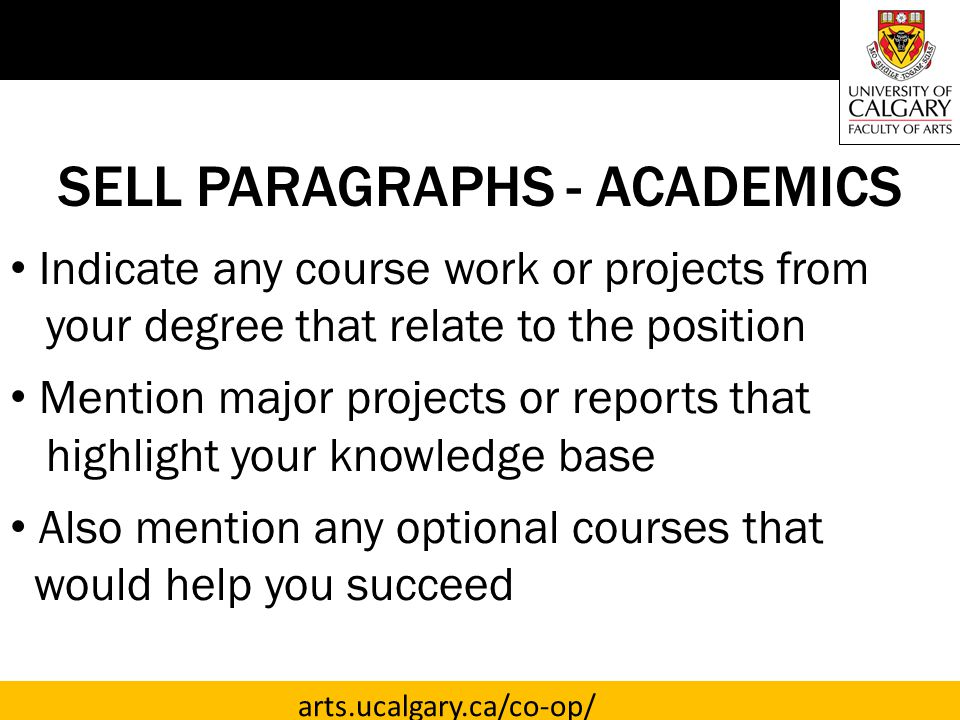 arts.ucalgary.ca/co-op/ SELL PARAGRAPHS - SKILLS Review posting and ensure to highlight skills mentioned Elaborate with specific examples from work, volunteer, sports or academic experiences
