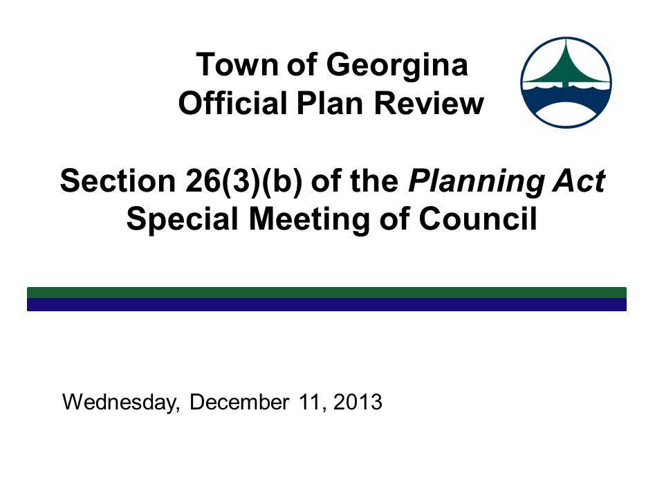 Town of Georgina Official Plan Review Section 26(3)(b) of the Planning Act Special Meeting of Council Wednesday, December 11, 2013