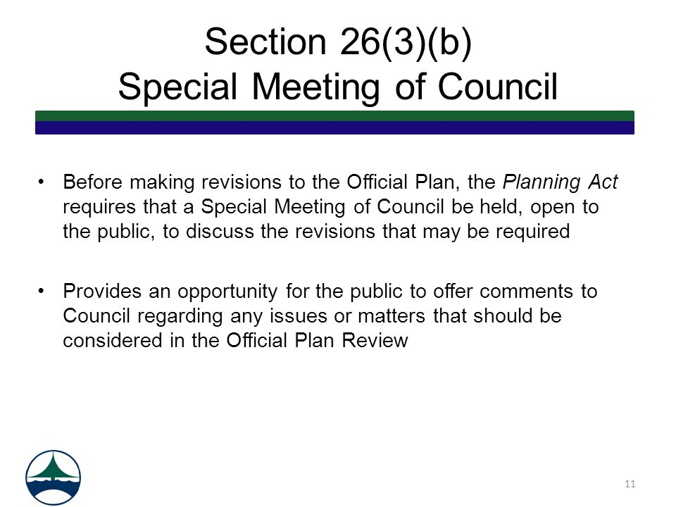 Section 26(3)(b) Special Meeting of Council Before making revisions to the Official Plan, the Planning Act requires that a Special Meeting of Council