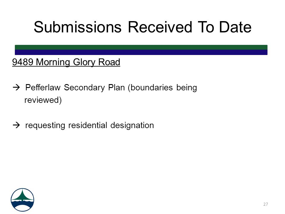 Submissions Received To Date 9489 Morning Glory Road  Pefferlaw Secondary Plan (boundaries being reviewed)  requesting residential designation 27