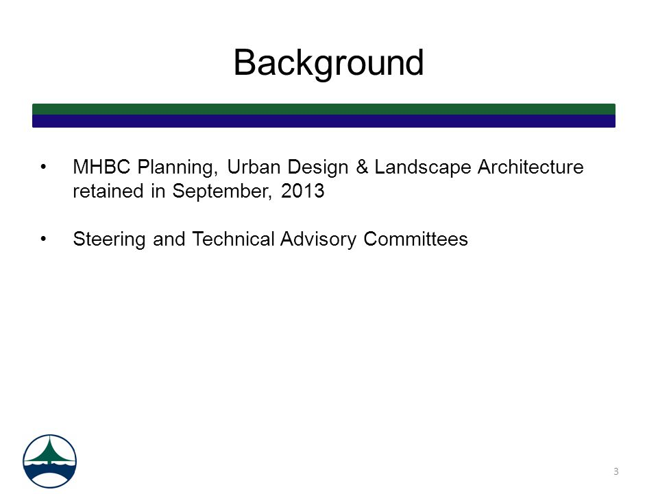 Background MHBC Planning, Urban Design & Landscape Architecture retained in September, 2013 Steering and Technical Advisory Committees 3