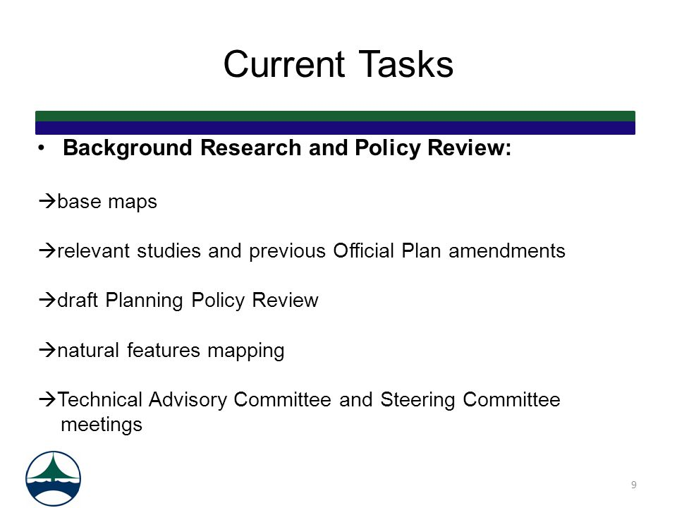 Current Tasks Background Research and Policy Review:  base maps  relevant studies and previous Official Plan amendments  draft Planning Policy Revi