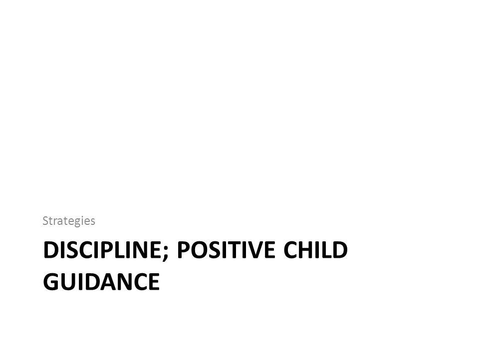 DISCIPLINE; POSITIVE CHILD GUIDANCE Strategies