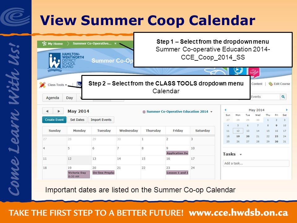 View Summer Coop Calendar Important dates are listed on the Summer Co-op Calendar Step 1 – Select from the dropdown menu Summer Co-operative Education 2014- CCE_Coop_2014_SS Step 2 – Select from the CLASS TOOLS dropdown menu Calendar