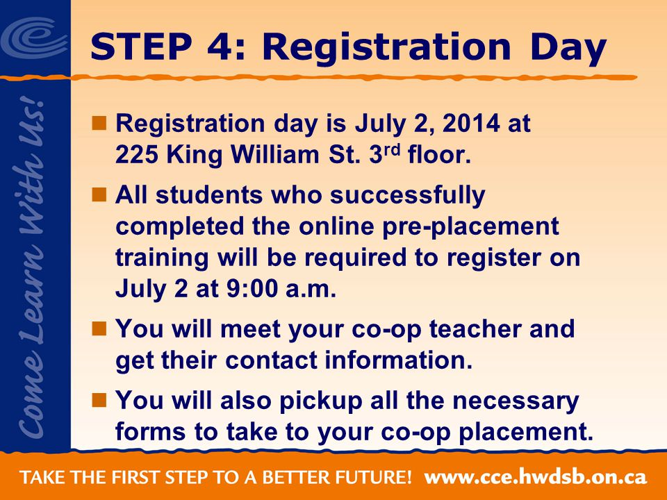 STEP 4: Registration Day Registration day is July 2, 2014 at 225 King William St.