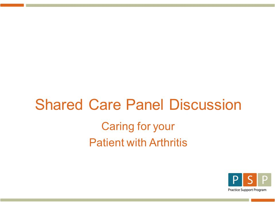 Shared Care Panel Discussion Caring for your Patient with Arthritis