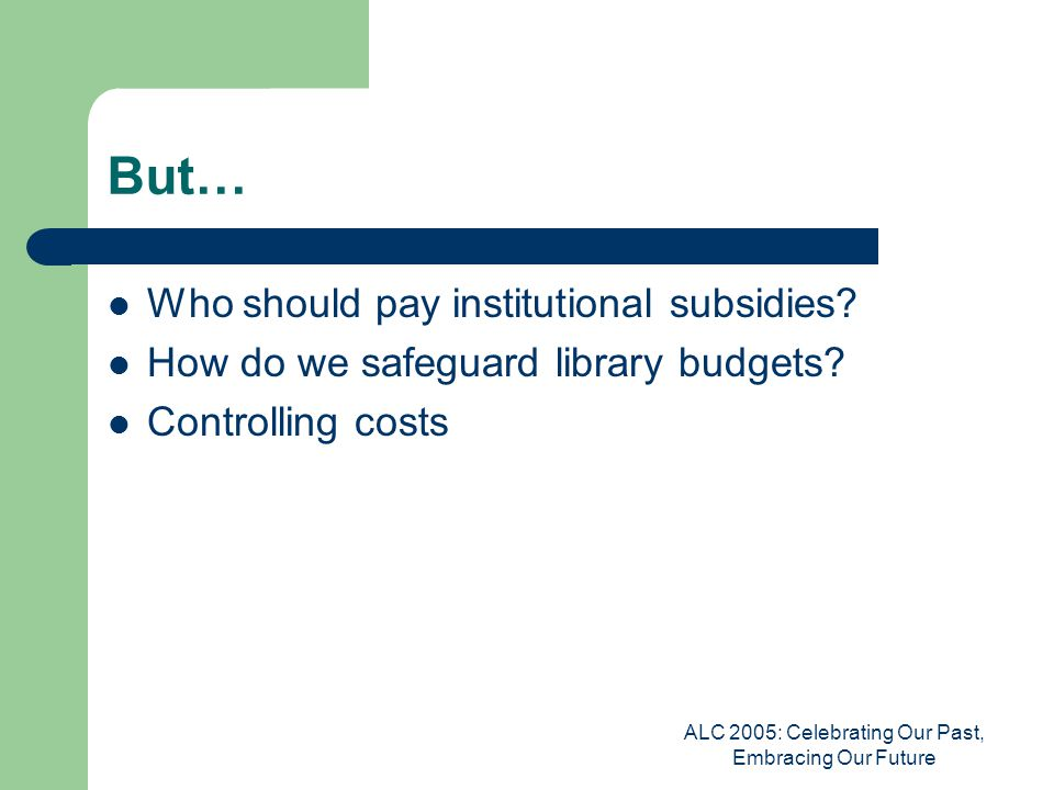 ALC 2005: Celebrating Our Past, Embracing Our Future But… Who should pay institutional subsidies.
