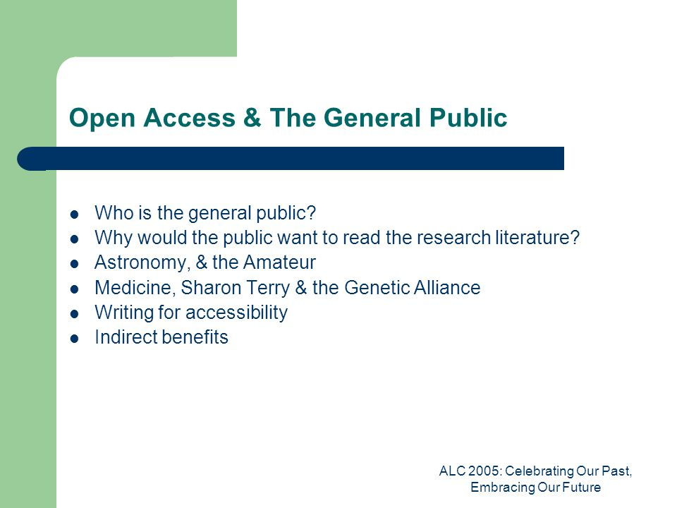 ALC 2005: Celebrating Our Past, Embracing Our Future Open Access & The General Public Who is the general public.