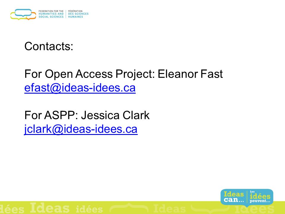 Contacts: For Open Access Project: Eleanor Fast efast@ideas-idees.ca For ASPP: Jessica Clark jclark@ideas-idees.ca efast@ideas-idees.ca jclark@ideas-idees.ca