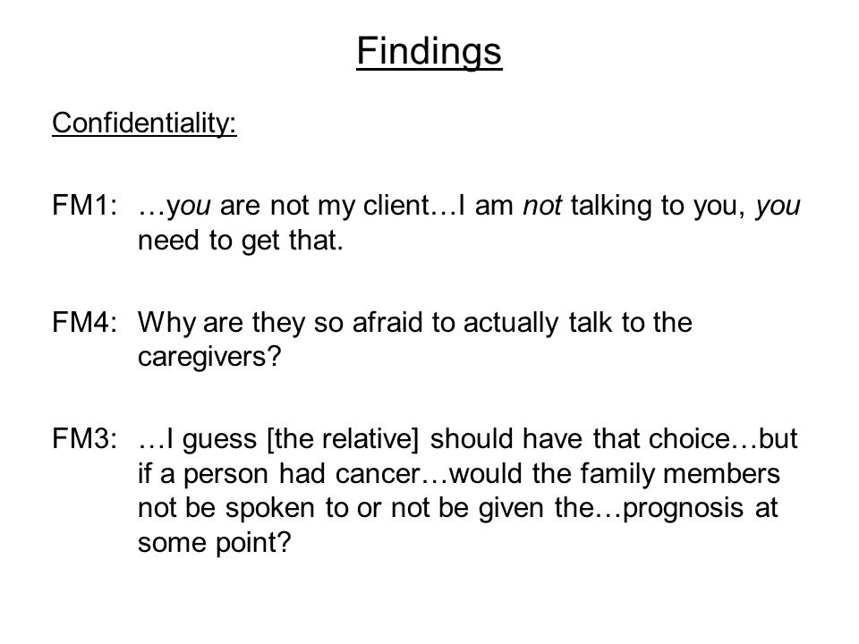 Findings Confidentiality: FM1:…you are not my client…I am not talking to you, you need to get that.