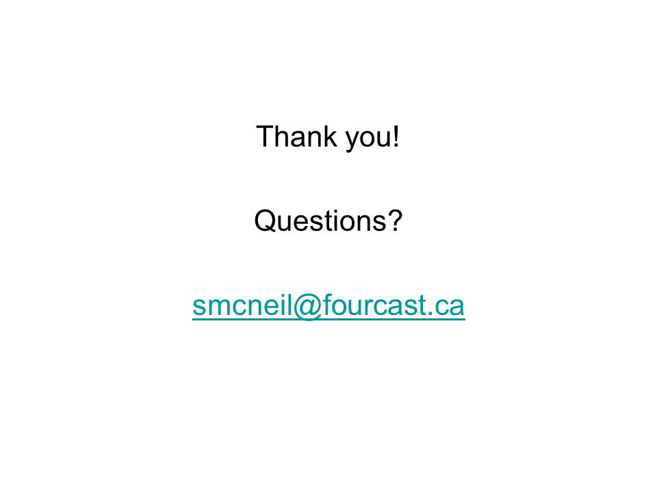 Thank you! Questions? smcneil@fourcast.ca