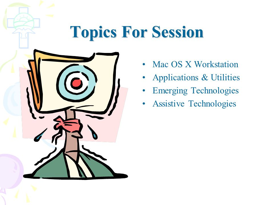 Topics For Session Mac OS X Workstation Applications & Utilities Emerging Technologies Assistive Technologies