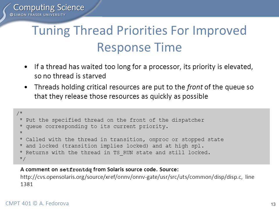 13 CMPT 401 © A. Fedorova Tuning Thread Priorities For Improved Response Time If a thread has waited too long for a processor, its priority is elevate